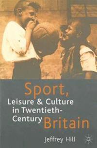 Sport, Leisure, and Culture in Twentieth-Century Britain