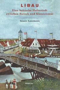 Libau: Eine Baltische Hafenstadt Zwischen Barock Und Klassizismus