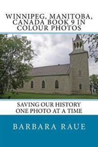 Winnipege, Manitoba, Canada Book 9 in Colour Photos: Saving Our History One Photo at a Time