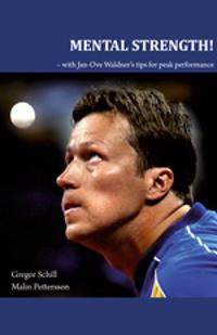 Mental strength! : with Jan-Ove Waldner´s tips for peak performance