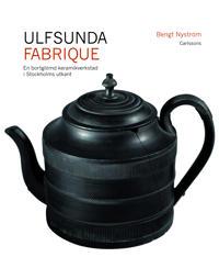 Ulfsunda Fabrique : en bortglömd keramiskverkstad i Stockholms utkant  : 1791-1823 : från Bengt Reinhold Geijer till Christian Arvid Linning