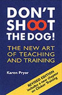 Dont shoot the dog! - the new art of teaching and training