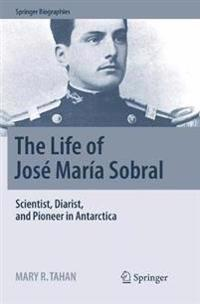 The Life of Jose Maria Sobral: Scientist, Diarist, and Pioneer in Antarctica