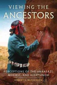 Viewing the Ancestors: Perceptions of the Anaasazi, Mokwic, and Hisatsinom