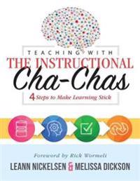 Teaching with the Instructional Cha-Chas: Four Steps to Make Learning Stick (Neuroscience, Formative Assessment, and Differentiated Instruction Strate