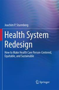 Health System Redesign: How to Make Health Care Person-Centered, Equitable, and Sustainable