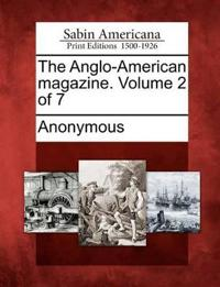 The Anglo-American Magazine. Volume 2 of 7