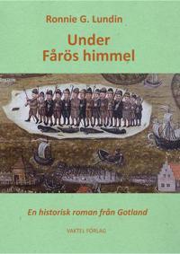 Under Fårös himmel : en historisk roman från Gotland - Ronnie G. Lundin | Laserbodysculptingpittsburgh.com