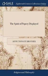 The Spirit of Popery Displayed