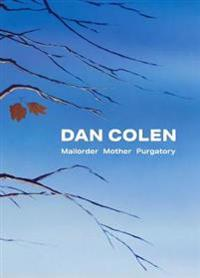 Dan Colen: Mailorder Mother Purgatory