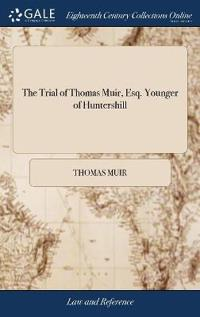 The Trial of Thomas Muir, Esq. Younger of Huntershill
