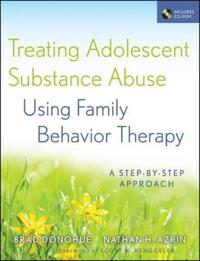 Treating Adolescent Substance Abuse Using Family Behavior Therapy: A Step-By-Step Approach [With CDROM]
