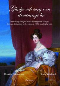Glädje och sorg i en drottnings liv : drottning Josephine av Sverige och Norge, hennes föräldrar och syskon i 1800-talet Europa