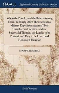 When the People, and the Rulers Among Them, Willingly Offer Themselves to a Military Expedition Against Their Unrighteous Enemies, and Are Successful Therein, the Lord Is to Be Praised, and They to Be Loved and Honoured Therefor