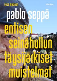 Pablo Seppä - Entisen seinähullun täysijärkiset muistelmat