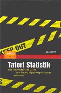 Tatort Statistik: Wie Sie Zweifelhafte Daten Und Fragwürdige Interpretationen Erkennen
