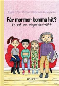 Får mormor komma hit? : en bok om migrationsrätt