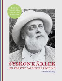 Syskonkärlek, en körsvit om Gustaf Fröding