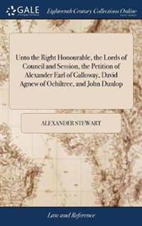 Unto the Right Honourable, the Lords of Council and Session, the Petition of Alexander Earl of Galloway, David Agnew of Ochiltree, and John Dunlop