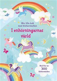 I enhörningarnas värld : min lilla bok med klistermärken