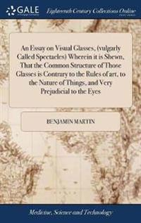 An Essay On Visual Glasses Vulgarly Called Spectacles Wherein It  An Essay On Visual Glasses Vulgarly Called Spectacles Wherein It Is  Shewn That The Common Structure Of Those Glasses Is Contrary To The Rules  Of Art  How To Write A Thesis Essay also Essay Paper  Assignment Help