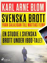 Svenska brott - från Salaligan till Mattias Flink: en studie i svenska brott under 1900-talet