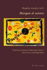 Margen Al Centro: Nuevas Vertientes de la Poesía Ibero/Americana Contemporánea