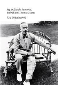 Jag är faktiskt humorist : en bok om Thomas Mann