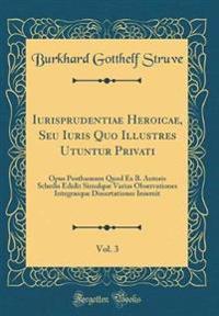 Iurisprudentiae Heroicae, Seu Iuris Quo Illustres Utuntur Privati, Vol. 3