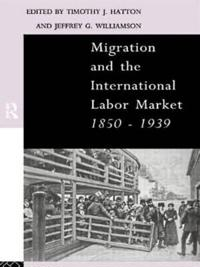 Migration and the International Labour Market, 1850-1939