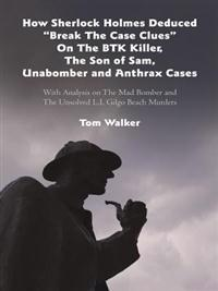 How Sherlock Holmes Deduced &quote;Break the Case Clues&quote; on the Btk Killer, the Son of Sam, Unabomber and Anthrax Cases