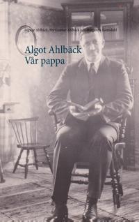 Algot Ahlbäck : vår pappa