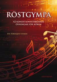 Röstgympa : 42 konditionsstärkande övningar för sångrösten - Eva Törnqvist Nyman pdf epub
