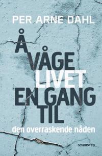 Å våge livet en gang til - Per Arne Dahl pdf epub