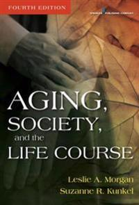 Aging, Society, and the Life Course, Fourth Edition