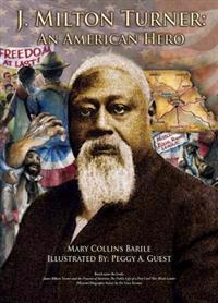 J. Milton Turner: An American Hero