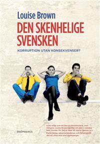 Den skenhelige svensken : korruption utan konsekvenser?