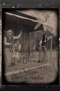 Western Romance: the Ultimate Outlaw