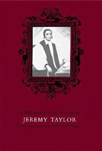 A Bibiographical of the Writings of Jeremy Taylor