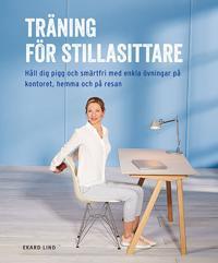 Träning för stillasittare : håll dig pigg och smärtfri med enkla övningar på kontoret, hemma och på resan
