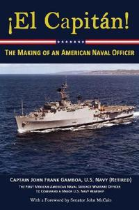 El Capitan!: The Making of an American Naval Officer
