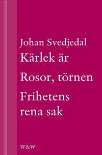 Kärlek är; Rosor, törnen; Frihetens rena sak : Carl Jonas Love Almqvists författarliv 1793-1866 (samlingsvolym)