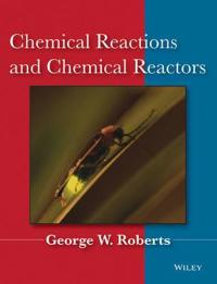 Chemical Reactions and Chemical Reactors, 1st Edition