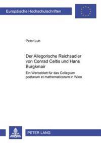 Der Allegorische Reichsadler Von Conrad Celtis Und Hans Burgkmair: Ein Werbeblatt Fuer Das Collegium Poetarum Et Mathematicorum in Wien