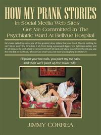 How My Prank Stories in Social Media Web Sites Got Me Committed in the Psychiatric Ward at Bellevue Hospital