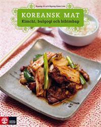 Koreansk mat : kimchi, bulgogi och bibimbap
