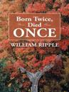 Born Twice, Died Once
