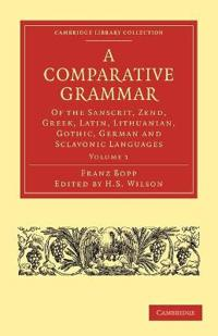 A A Comparative Grammar of the Sanscrit, Zend, Greek, Latin, Lithuanian, Gothic, German, and Sclavonic Languages 3 Volume Paperback Set A Comparative Grammar of the Sanscrit, Zend, Greek, Latin, Lithuanian, Gothic, German, and Sclavonic Languages