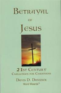Betrayal of Jesus: 21st Century Challenges for Christians