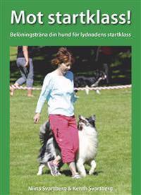 Mot startklass! : belöningsträna din hund för lydnadens startklass